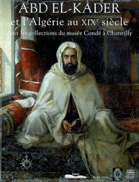Abd el-Kader et l'Algérie au XIXe siècle dans les collections du musée Condé à Chantilly : exposition, Chantilly, musée Condé, 22 février-21 avril 2003