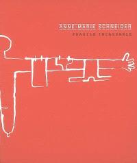 Anne-Marie Schneider, fragile incassable : exposition, Paris, Musée d'art moderne, 7 mai-22 juin 2003