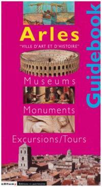 Arles : musées, monuments, promenades