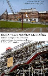 De nouveaux modèles de musées ? : formes et enjeux des créations et rénovations de musées en Europe : XIXe-XXIe siècles