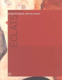 Eclats : collection du Musée des beaux-arts de Nancy