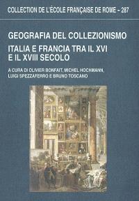 Geografia del collezionismo : Italia e Francia tra il XVI e il XVIII secolo : atti delle giornate dedicate a Giuliano Briganti, Roma, 19-21 settembre 1996