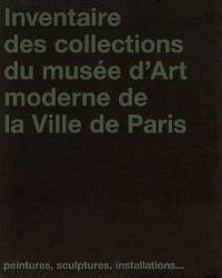 Inventaire des collections du Musée d'art moderne de la ville de Paris : peintures, sculptures, installations