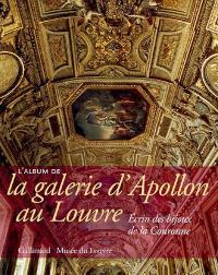 L'album de la galerie d'Apollon au Louvre : écrin des bijoux de la Couronne