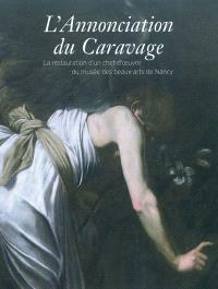 L'Annonciation du Caravage : la restauration d'un chef-d'oeuvre du musée des Beaux-Arts de Nancy