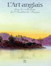 L'art anglais dans les collections de l'Institut de France : exposition, musée Condé, Château de Chantilly, 13 oct. 2004-3 janv. 2005