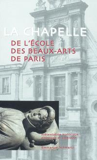 La chapelle de l'Ecole des beaux-arts de Paris : présentation historique, artistique et littéraire