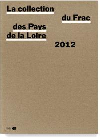 La collection du fonds régional d'art contemporain des Pays de la Loire. Volume 3, 2002-2012