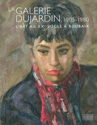 La galerie Dujardin, 1905-1980 : l'art au XXe siècle à Roubaix
