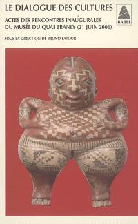 Le dialogue des cultures : actes des rencontres inaugurales du Musée du quai Branly (21 juin 2006)