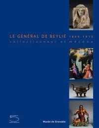 Le général de Beylié, 1849-1910 : collectionneur et mécène