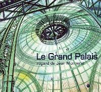 Le Grand Palais : regard de Jean Monneret