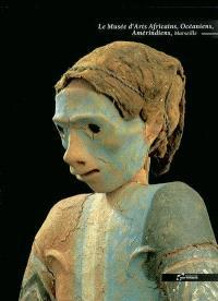 Le Musée d'arts africains, océaniens, amérindiens de Marseille