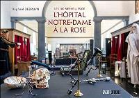 Les 100 merveilles de l'hôpital Notre-Dame à la Rose