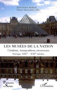 Les musées de la nation : créations, transpositions, renouveaux : Europe, XIXe-XXIe siècles