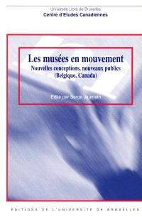 Les musées en mouvement : nouvelles conceptions, nouveaux publics (Belgique, Canada)