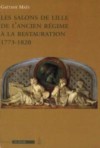 Les salons de Lille de l'Ancien Régime à la Restauration : 1773-1820