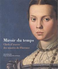 Miroir du temps : chefs-d'oeuvre des musées de Florence : exposition, Rouen, Musée des beaux-arts, 19 mai-3 sept. 2006