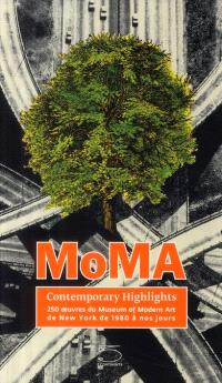 MOMA, contemporary highlights : 250 oeuvres du Museum of modern art de New York de 1980 à nos jours