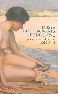 Musée des beaux-arts de Libourne : la vie de la collection 2010-2015
