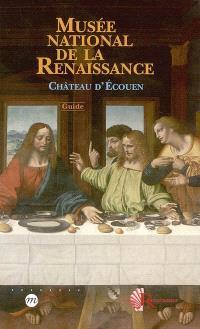 Musée national de la Renaissance, château d'Ecouen : guide