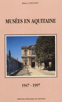 Musées en Aquitaine : bilan d'un cinquantenaire, 1947-1997