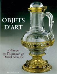 Objets d'art : mélanges en l'honneur de Daniel Alcouffe