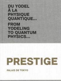 Palais de Tokyo : du yodel à la physique quantique... = Palais de Tokyo : from yodeling to quantum physics.... Volume 5, Prestige