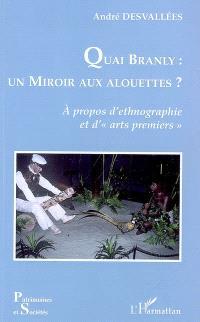 Quai Branly : un miroir aux alouettes ? : à propos d'ethnographie et d'arts premiers