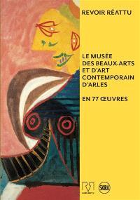 Revoir Réattu : le musée des beaux-arts et d'art contemporain d'Arles en 77 oeuvres