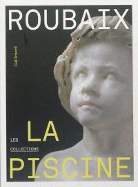 Roubaix, La Piscine : Musée d'art et d'industrie André Diligent; Roubaix, La Piscine : les collections