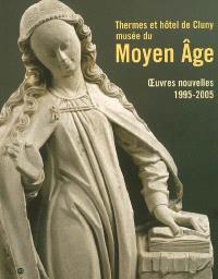 Thermes et hôtel de Cluny, musée du Moyen Age : oeuvres nouvelles, 1995-2005 : exposition, Musée de Cluny, 10 mai-25 sept. 2006