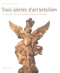 Trois siècles d'art brésilien : la collection Beatriz et Mario Pimenta Camargo : Musée des beaux-arts de Rouen, 7 avril-17 juillet 2005