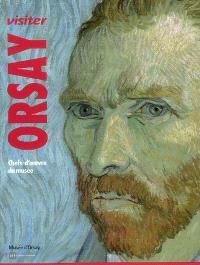 Visiter Orsay : architecture, sculpture, peinture, arts graphiques, photographie, cinématographe, arts décoratifs : chefs-d'oeuvre du musée
