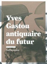 Yves Gastou, antiquaire du futur