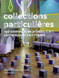 Collections particulières : 150 commandes privées d'art contemporain en France