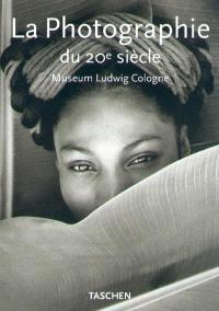 La photographie du XXe siècle : Museum Ludwig Cologne