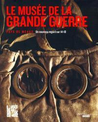 Le Musée de la Grande Guerre, Pays de Meaux : un nouveau regard sur 14-18