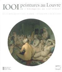 1.001 peintures au Louvre : de l'Antiquité au XIXe siècle