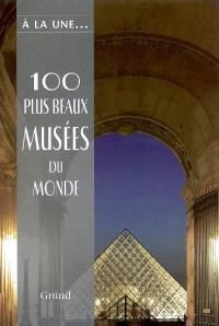 100 plus beaux musées du monde : les trésors de l'humanité à travers les cinq continents