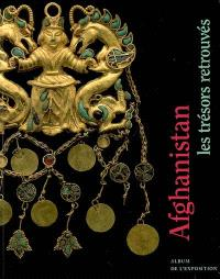 Afghanistan, les trésors retrouvés : album de l'exposition : exposition, Paris, Musée des arts asiatiques Guimet, 6 déc. 2006 -30 avril 2007