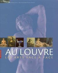 Au Louvre : les arts face à face