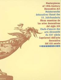 Chefs-d'œuvre des arts décoratifs du XIXe siècle = Masterpieces of 19th-century decorative art = Meisterwerke dekorativer Kunst des 19. Jahrhunderts