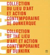 Collection du Lieu d'art et action contemporaine de Dunkerque = Collection of the Lieu d'art et action contemporaine of Dunkirk