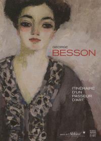 George Besson, 1882-1971 : itinéraire d'un passeur d'art