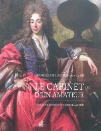 Georges de Lastic (1927-1988) : le cabinet d'un amateur : collectionneur et conservateur