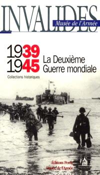 Invalides, Musée de l'armée : 1939-1945, la Deuxième Guerre mondiale : collections historiques