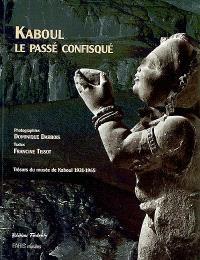 Kaboul, le passé confisqué : musée de Kaboul, 1931-1965