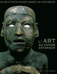 L'art au futur antérieur : Liliane et Michel Durand-Dessert, un autre regard : exposition, Grenoble, Musée d'art contemporain, 10 juil. au 4 oct. 2004