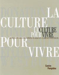 La culture pour vivre : donations des fondations Scaler et Clarence-Westbury : exposition, Centre Pompidou, Paris, 24 sept. - 30 déc. 2002